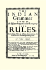 The Indian Grammar Begun: Or, an Essay to Bring the Indian Language Into Rules, for Help of Such as Desire to Learn the Same, for the Furtheranc Cover Image