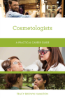 Cosmetologists: A Practical Career Guide Cover Image