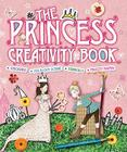The Princess Creativity Book [With Punch-Out(s) and Stencils and Craft Paper] Cover Image