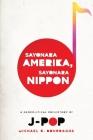 Sayonara Amerika, Sayonara Nippon: A Geopolitical Prehistory of J-Pop (Asia Perspectives: History) Cover Image