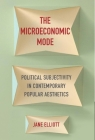 The Microeconomic Mode: Political Subjectivity in Contemporary Popular Aesthetics Cover Image