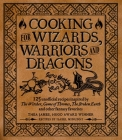 Cooking for Wizards, Warriors and Dragons: 125 unofficial recipes inspired by The Witcher, Game of Thrones, The Broken Earth and other fantasy favorites Cover Image
