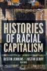 Histories of Racial Capitalism (Columbia Studies in the History of U.S. Capitalism) Cover Image