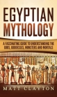 Egyptian Mythology: A Fascinating Guide to Understanding the Gods, Goddesses, Monsters, and Mortals Cover Image