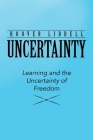 Uncertainty: Learning and the Uncertainty of Freedom Cover Image
