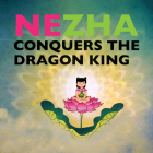 Nezha Conquers the Dragon King (Favorite Childrens Cartoons From China) Cover Image