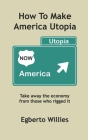 How to make America Utopia: Take away the economy from those who rigged it Cover Image