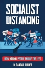 Socialist Distancing: How Normal People Endure the Left Cover Image