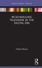 Re-scheduling Television in the Digital Era (Routledge Focus on Television Studies) Cover Image