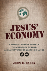Jesus' Economy: A Biblical View of Poverty, the Currency of Love, and a Pattern for Lasting Change Cover Image