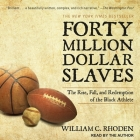 Forty Million Dollar Slaves Lib/E: The Rise, Fall, and Redemption of the Black Athlete Cover Image