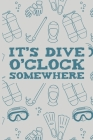 It's Dive O'Clock Somewhere: Scuba Diving Log Book - Notebook Journal For Certification, Courses & Fun - Unique Diving Gift - Matte Cover 6x9 100 P Cover Image