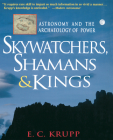 Skywatchers, Shamans & Kings: Astronomy and the Archaeology of Power Cover Image