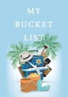 My Bucket List: Guided Prompt Journal For Keeping Track of Your Adventures and Ideas 100 Entries Bucket List Journal Cover Image