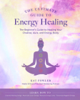 The Ultimate Guide to Energy Healing: The Beginners Guide to Healing Your Chakras, Aura, and Energy Body (The Ultimate Guide to... #14) Cover Image