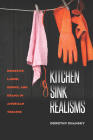 Kitchen Sink Realisms: Domestic Labor, Dining, and Drama in American Theatre (Studies Theatre Hist & Culture) Cover Image