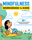 Mindfulness Workbook for Kids: 60+ Activities to Focus, Stay Calm, and Make Good Choices Cover Image