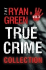 The Ryan Green True Crime Collection: Volume 3 Cover Image