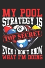 My Pool Strategy is Top Secret Even I Dont Know What Iam Doing: Lined Journal 6x9 Inches 120 Pages Notebook Paperback with Pool Billiard Snooker Cover Image