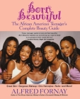 Born Beautiful: The African American Teenager's Complete Beauty Guide Cover Image