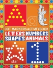 Dot Markers Activity Book Letters Numbers Shapes Animals: Dot a Dot Marker Activity Book-Creative Art Numbers 1-10, Alphabet A-Z and And Cute Animals- Cover Image