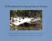 Of Woodland Pools, Spring-Holes & Ditches: Excerpts from the Journal of Henry David Thoreau Wherein He Observes and Reflects Upon the Nature of Life a Cover Image