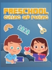 Preschool Cutting and Pasting: Enjoyable Activity Book for Preschool and Kindergarten Cut and Paste Skills Workbook for Kids, Cutting and Scissor Pra Cover Image