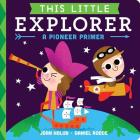 This Little Explorer: A Pioneer Primer Cover Image