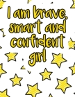 I am brave, smart and confident girl: A valuable and beautiful coloring book that helps to build your child confidence and Intelligence (100% children Cover Image