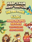 keep calm and watch detective Kade how he will behave with plant and animals: A Gorgeous Coloring and Guessing Game Book for Kade /gift for Kade, todd Cover Image