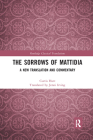 The Sorrows of Mattidia: A New Translation and Commentary (Routledge Classical Translations) Cover Image