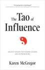 The Tao of Influence: Ancient Wisdom for Modern Leaders and Entrepreneurs (Business Management, Positive Influence, Eastern Philosophy, Taoi Cover Image