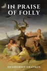 In Praise of Folly: (Classic and Original Illustrations) Cover Image