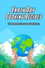 Earth Day Cooking Recipes: 17 Green Recipes for Earth Day: Green Recipes for Earth day Cover Image