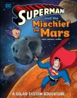 Superman and the Mischief on Mars: A Solar System Adventure Cover Image