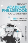 The Only Academic Phrasebook You'll Ever Need: 600 Examples of Academic Language Cover Image