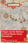 Religion and the Medieval and Early Modern Global Marketplace Cover Image