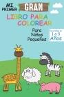 Mi Primer Gran Libro Para Colorear Para Niños y Niñas de 1 a 3 Años: 24 Páginas, 6x9, Divertido Libro de Colorear para Niños, Pequeños Para con Animal Cover Image