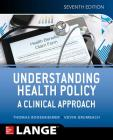 Understanding Health Policy: A Clinical Approach, Seventh Edition Cover Image