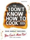 The I Don't Know How To Cook Book: 300 Great Recipes You Can't Mess Up! Cover Image
