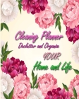 Cleaning Planner - Declutter and Organize your Home and Life: Decluttering Journal and Notebook - Cleaning and Organizing Your House with Weekly and M Cover Image