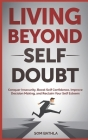 Living Beyond Self Doubt: Conquer Insecurity, Boost Self Confidence, Improve Decision Making, and Reclaim Your Self Esteem Cover Image