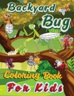 Backyard Bug Coloring Book For Kids: Nature Insects Collection Cover Image