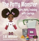 The Potty Monster: Girls Potty Training with Courage Cover Image