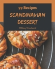 99 Scandinavian Dessert Recipes: Make Cooking at Home Easier with Scandinavian Dessert Cookbook! Cover Image