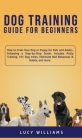 Dog Training Guide for Beginners: How to Train Your Dog or Puppy for Kids and Adults, Following a Step-by-Step Guide: Includes Potty Training, 101 Dog Cover Image