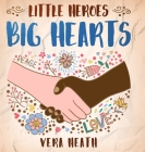 Little Heroes, Big Hearts: An Anti-Racist Children's Story Book About Racism, Inequality, and Learning How To Respect Diversity and Differences Cover Image
