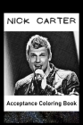 Acceptance Coloring Book: Awesome Nick Carter inspired coloring book for aspiring artists and teens. Both Fun and Educational. Cover Image