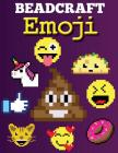 Beadcraft Emoji: Over 100 patterns for Perler Beads, Qixels, Hama, Artkal, Simbrix, Fuse, Melty, Nabbi, Pyslla, cross-stitch and more! Cover Image