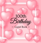 100th Birthday Guest Book: Pink Loved Balloons Hearts Theme, Best Wishes from Family and Friends to Write in, Guests Sign in for Party, Gift Log, Cover Image